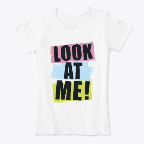 Look At Me! (Women's Comfort Tee)