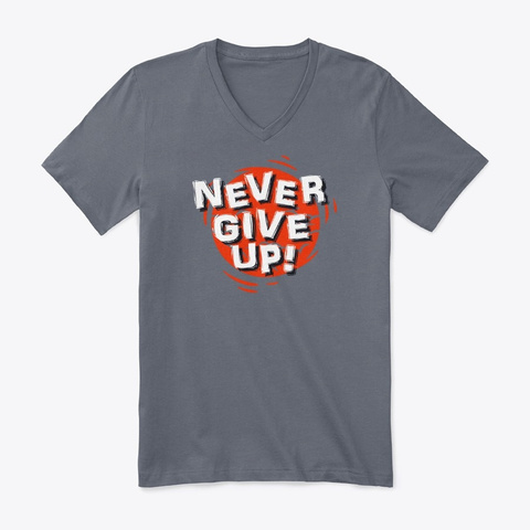 Never Give Up! (Premium V-Neck Tee)